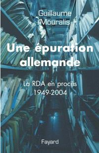 Une épuration allemande : la RDA en procès 1949-2004