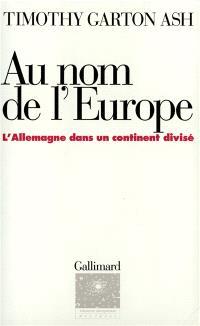 Au nom de l'Europe : l'Allemagne dans un continent divisé