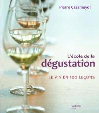 L'école de la dégustation : le vin en 100 leçons