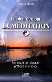 Le bien-être par la méditation  : technique de relaxation pratique et efficace