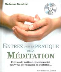 Entrez dans la pratique de la méditation : petit guide pratique et personnalisé pour vous accompagner au quotidien...