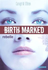 Birth marked. Volume 1, Rebelle