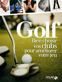 Golf, bien choisir vos clubs pour améliorer votre jeu