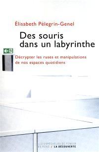Des souris dans un labyrinthe : décrypter les ruses et manipulations de nos espaces quotidiens