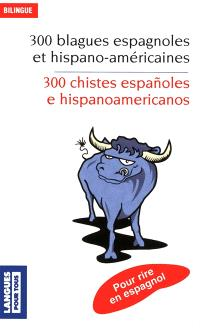 300 blagues espagnoles et hispano-américaines : pour rire en espagnol = 300 chistes espanoles e hispanoamericanos