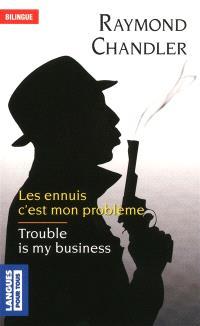 Les ennuis, c'est mon problème = Trouble is my business
