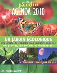 Agenda 2010 100 idées jardin : un jardin écologique : une année de conseils pour prendre soin de ses plantes, son sol, son environnement