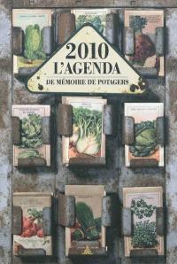 2010, l'agenda : de mémoire de potagers : petites et grandes histoires de variétés de légumes, à découvrir tout au long de l'année