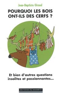 Pourquoi les bois ont-ils des cerfs ? : et bien d'autres questions insolites et passionnantes...