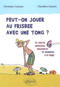 Peut-on jouer au frisbee avec une tong ? : et autres questions amusantes de sciences à la plage