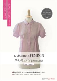 Devenir modéliste = Become a pattern drafter, Le vêtement féminin = Women's garments. Volume 1, Les bases de jupes, de corsages, de chemisiers et de robes = Bases for skirts, bodices, shirts and dresses