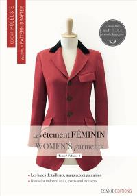 Devenir modéliste = Become a pattern drafter, Le vêtement féminin = Women's garments. Volume 2, Les bases du tailleur-manteau et du pantalon = The bases for the tailored suit-coat and trousers