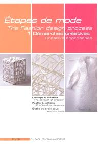 Etapes de mode = The fashion design process. Volume 1, Démarches créatives = Creative approaches