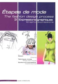 Etapes de mode = The fashion design process. Volume 3, Expressions graphiques = Graphic expressions