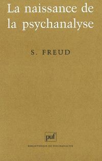 La naissance de la psychanalyse : lettres à Wilhelm Fliess, notes et plans (1887-1902) publiés par Marie Bonaparte, Anna Freud, Ernst Kris