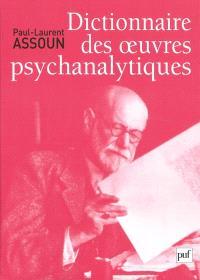 Dictionnaire thématique, historique et critique des oeuvres psychanalytiques; Précédé de Traité de l'oeuvre psychanalytique