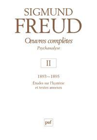 Oeuvres complètes : psychanalyse. Volume 02, 1893-1895 : études sur l'hystérie et textes annexes