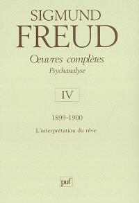 Oeuvres complètes : psychanalyse. Volume 4, 1899-1900, l'interprétation du rêve