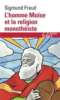 L'homme Moïse et la religion monothéiste : trois essais