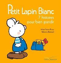 Petit Lapin blanc : 7 histoires pour bien grandir