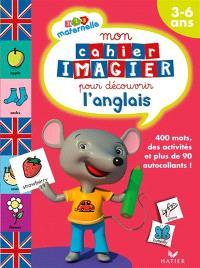 Mon cahier imagier pour découvrir l'anglais, 3-6 ans : 400 mots, des activités et plus de 90 autocollants !