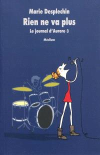Le journal d'Aurore. Volume 3, Rien ne va plus