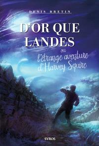 D'or que landes ou L'étrange aventure d'Harvey Squire