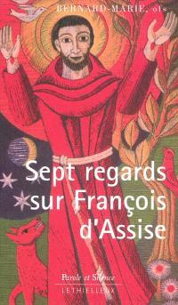 Sept regards sur François d'Assise : avec une nouvelle traduction du Cantique des créatures et du Testament