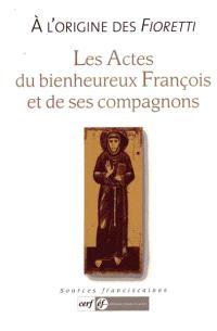 A l'origine des Fioretti : les actes du bienheureux François et de ses compagnons