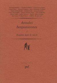 Annales bergsoniennes. Volume 1, Bergson dans le siècle