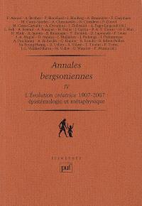 Annales bergsoniennes. Volume 4, L'évolution créatrice 1907-2007 : épistémologie et métaphysique