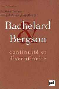 Bachelard et Bergson : continuité et discontinuité ? Une relation philosophique au coeur du XXe siècle en France : actes du colloque international de Lyon, 28-29-30 septembre 2006