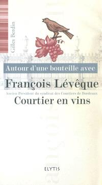 Autour d'une bouteille avec François Lévêque : courtier en vins