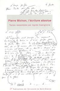 Pierre Michon, l'écriture absolue : actes du 1er Colloque international Pierre Michon, Saint-Etienne, Musée d'art moderne, 8-10 mars 2001