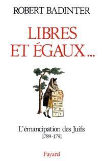 Libres et égaux... : l'émancipation des juifs sous la Révolution française, 1789-1791