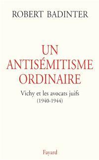 Un antisémitisme ordinaire : Vichy et les avocats juifs, 1940-1944