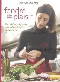Fondre de plaisir : ma cuisine originelle pour allier formes et bien-être