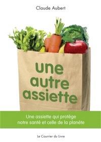 Une autre assiette : une assiette qui protège notre santé et celle de la planète