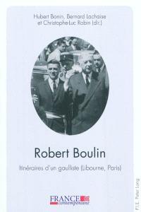 Robert Boulin : itinéraire d'un gaulliste (Libourne, Paris)