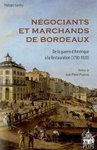 Négociants et marchands de Bordeaux de la guerre d'Amérique à la Restauration (1780-1830)