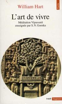 L'art de vivre : méditation Vipassana enseignée par S.N. Goenka