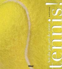 Tennis ! : art du jeu, art de vivre