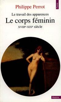 Le corps féminin : le travail des apparences, XVIIIe-XIXe siècles
