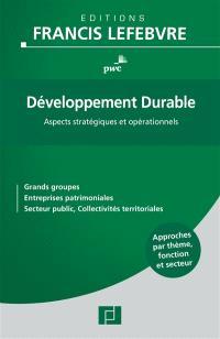 Développement durable : aspects stratégiques et opérationnels : grands groupes, entreprises patrimoniales, secteur public, collectivités territoriales