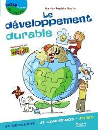 Le développement durable : je découvre, je comprends, j'agis