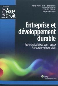 Entreprise et développement durable : approche juridique pour l'acteur économique du XXIe siècle