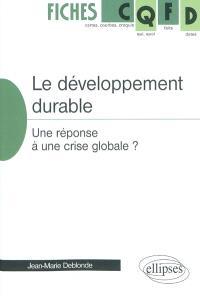 Le développement durable : une réponse à une crise globale ?