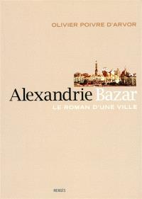 Alexandrie Bazar : le roman d'une ville
