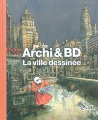 Archi & BD : la ville dessinée : exposition, Paris, Cité de l'architecture et du patrimoine, 9 juin-28 novembre 2010