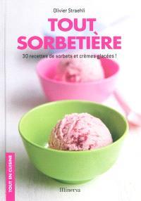 Tout sorbetière : 30 recettes de sorbets et crèmes glacées !